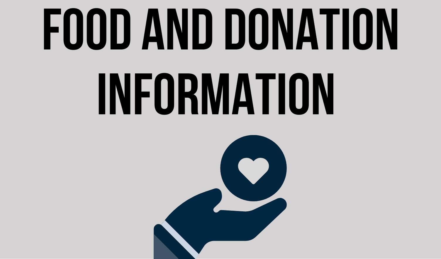 Picture of a hand holding a heart and the following text: Food & Donation Information