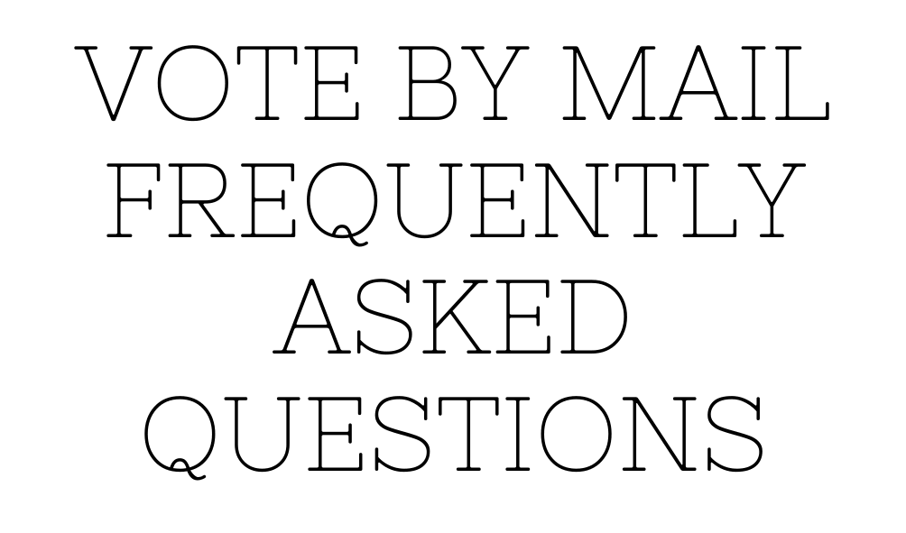 Text: Vote by Mail Frequently Asked Questions